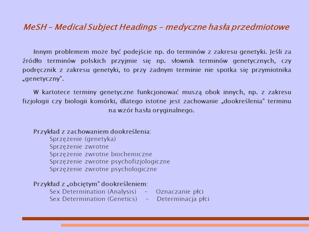 MeSH – Medical Subject Headings – medyczne hasła przedmiotowe Innym problemem może być podejście np.