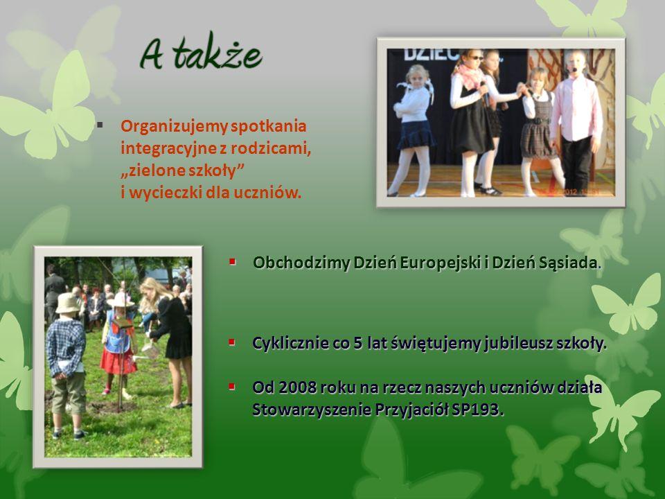 """ Organizujemy spotkania integracyjne z rodzicami, """"zielone szkoły"""" i wycieczki dla uczniów.  Obchodzimy Dzień Europejski i Dzień Sąsiada.  Cykliczn"""