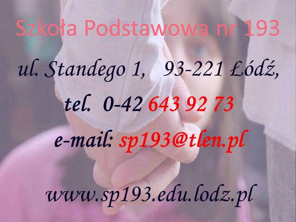 Szkoła Podstawowa nr 193 ul. Standego 1, 93-221 Łódź, tel. 0-42 643 92 73 e-mail: sp193@tlen.pl www.sp193.edu.lodz.pl
