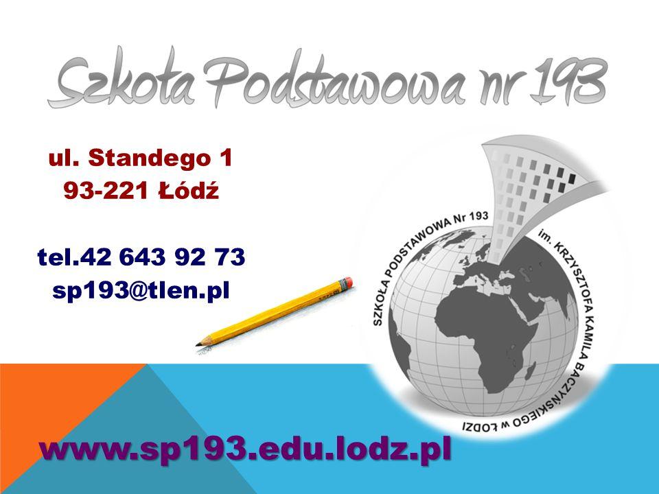 ul. Standego 1 93-221 Łódź tel.42 643 92 73 sp193@tlen.pl www.sp193.edu.lodz.pl