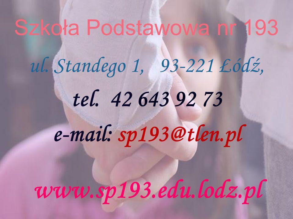 Szkoła Podstawowa nr 193 ul. Standego 1, 93-221 Łódź, tel. 42 643 92 73 e-mail: sp193@tlen.pl www.sp193.edu.lodz.pl