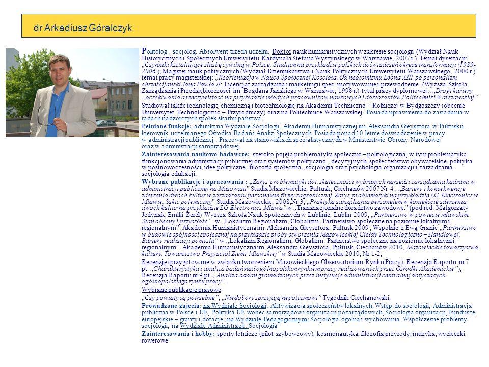 dr Arkadiusz Góralczyk P olitolog, socjolog.Absolwent trzech uczelni.
