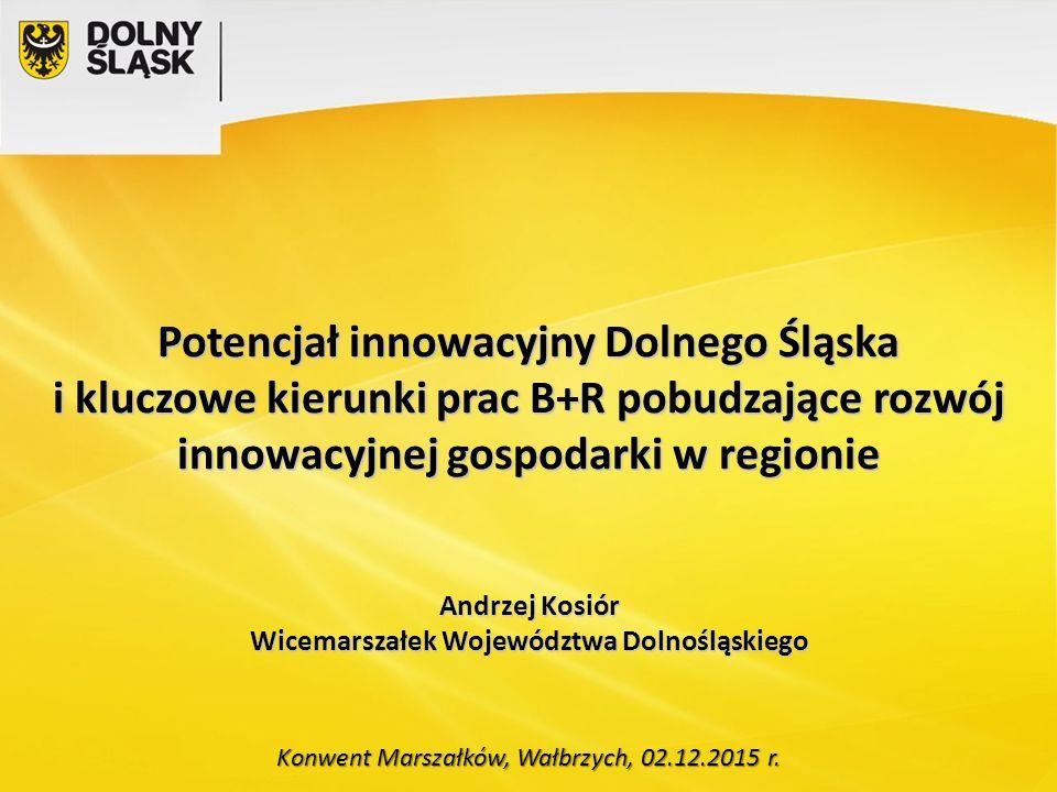 Potencjał innowacyjny Dolnego Śląska i kluczowe kierunki prac B+R pobudzające rozwój innowacyjnej gospodarki w regionie Andrzej Kosiór Wicemarszałek W
