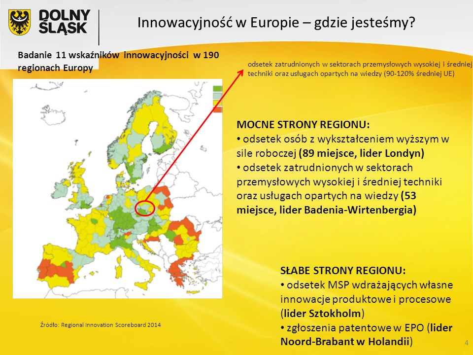 4 Badanie 11 wskaźników innowacyjności w 190 regionach Europy MOCNE STRONY REGIONU: odsetek osób z wykształceniem wyższym w sile roboczej (89 miejsce,