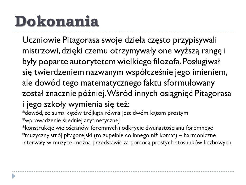 Dokonania Uczniowie Pitagorasa swoje dzieła często przypisywali mistrzowi, dzięki czemu otrzymywały one wyższą rangę i były poparte autorytetem wielki