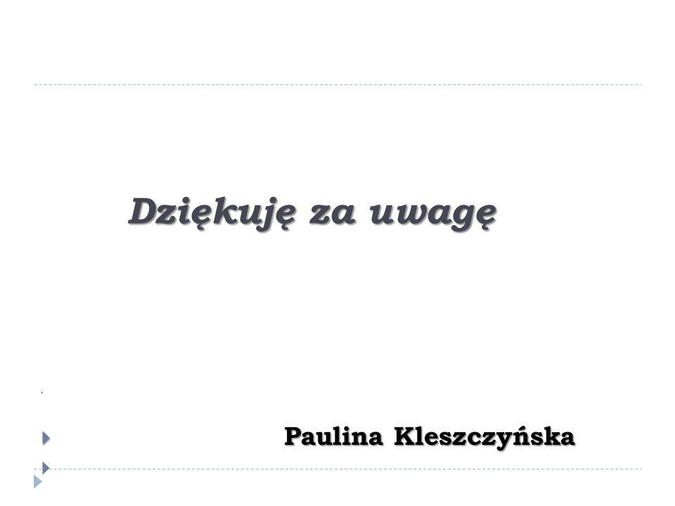 Dziękuję za uwagę Dziękuję za uwagę   Paulina Kleszczyńska