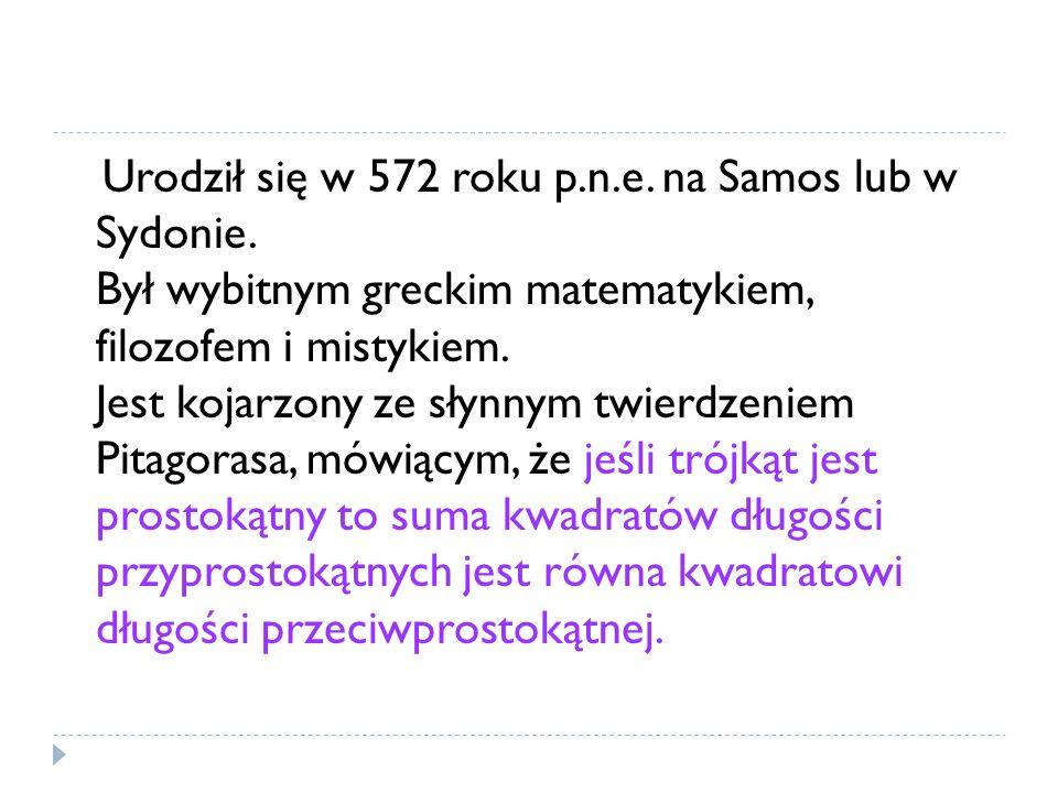 Urodził się w 572 roku p.n.e. na Samos lub w Sydonie. Był wybitnym greckim matematykiem, filozofem i mistykiem. Jest kojarzony ze słynnym twierdzeniem