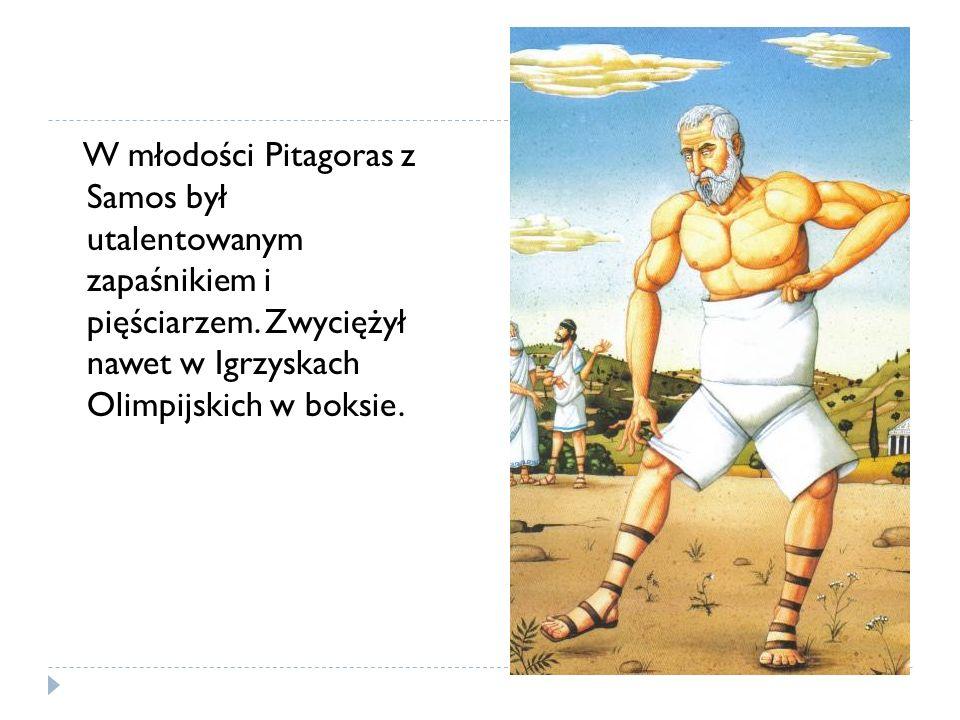 W młodości Pitagoras z Samos był utalentowanym zapaśnikiem i pięściarzem. Zwyciężył nawet w Igrzyskach Olimpijskich w boksie.