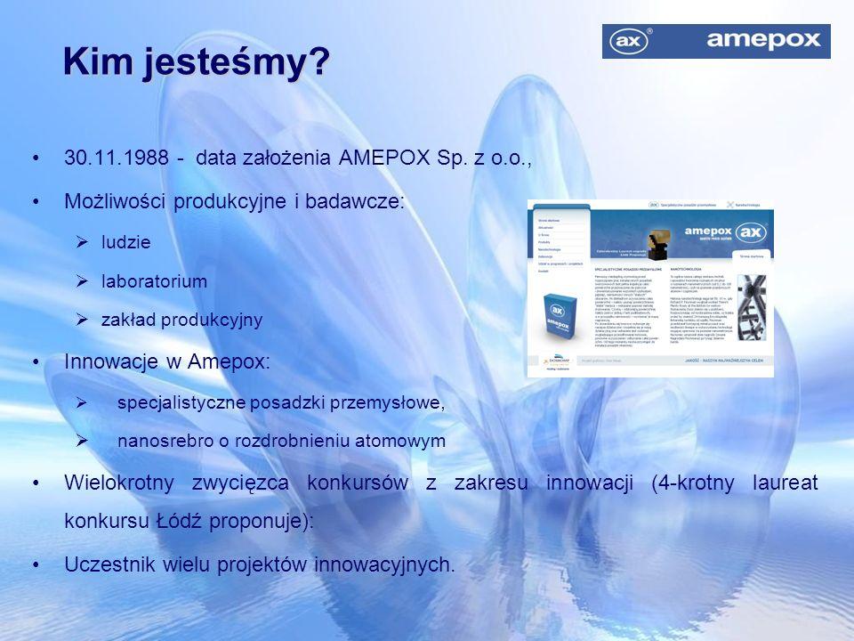 30.11.1988 - data założenia AMEPOX Sp. z o.o., Możliwości produkcyjne i badawcze:  ludzie  laboratorium  zakład produkcyjny Innowacje w Amepox:  s