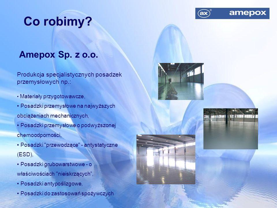Co robimy? Amepox Sp. z o.o. Produkcja specjalistycznych posadzek przemysłowych np.: Materiały przygotowawcze, Posadzki przemysłowe na najwyższych obc