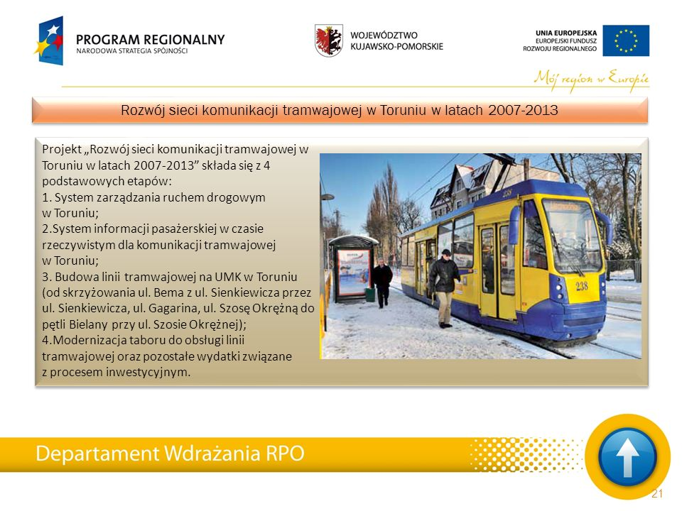 """Projekt """"Rozwój sieci komunikacji tramwajowej w Toruniu w latach 2007-2013"""" składa się z 4 podstawowych etapów: 1. System zarządzania ruchem drogowym"""
