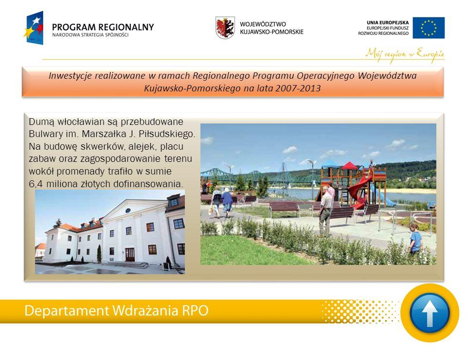23 Inwestycje realizowane w ramach Regionalnego Programu Operacyjnego Województwa Kujawsko-Pomorskiego na lata 2007-2013 Dumą włocławian są przebudowa