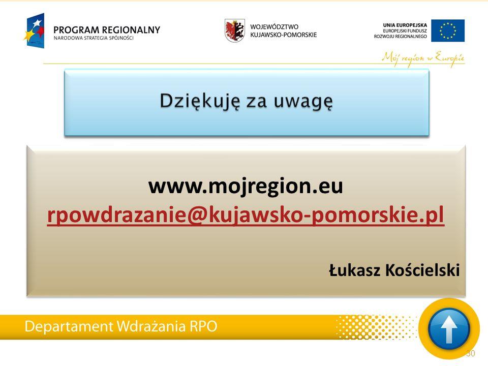 www.mojregion.eu rpowdrazanie@kujawsko-pomorskie.pl Łukasz Kościelski www.mojregion.eu rpowdrazanie@kujawsko-pomorskie.pl Łukasz Kościelski 30