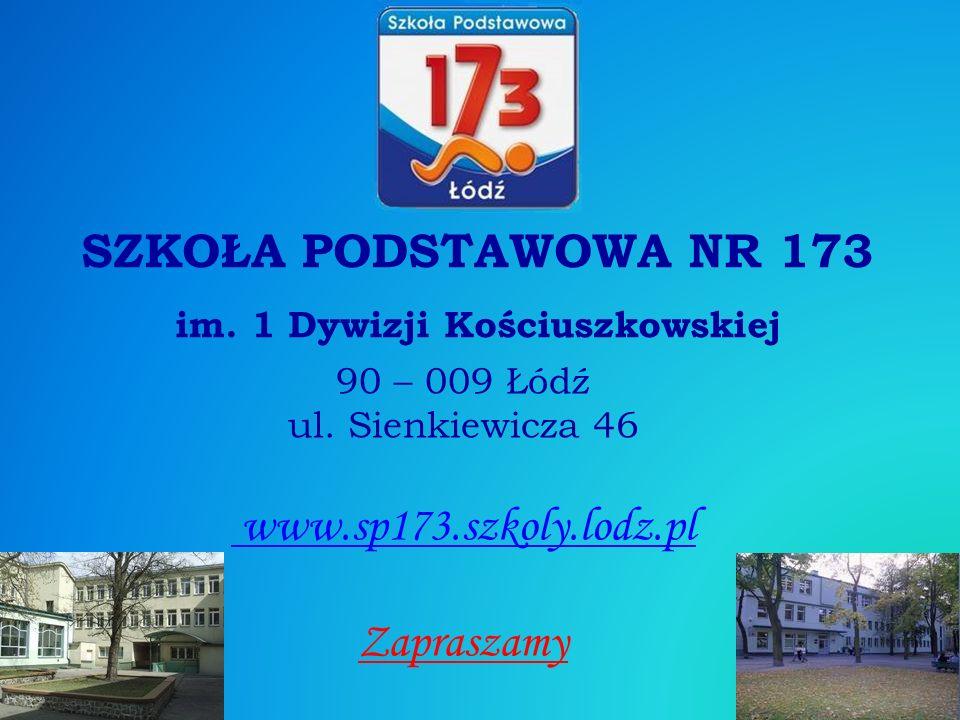 SZKOŁA PODSTAWOWA NR 173 im. 1 Dywizji Kościuszkowskiej 90 – 009 Łódź ul.
