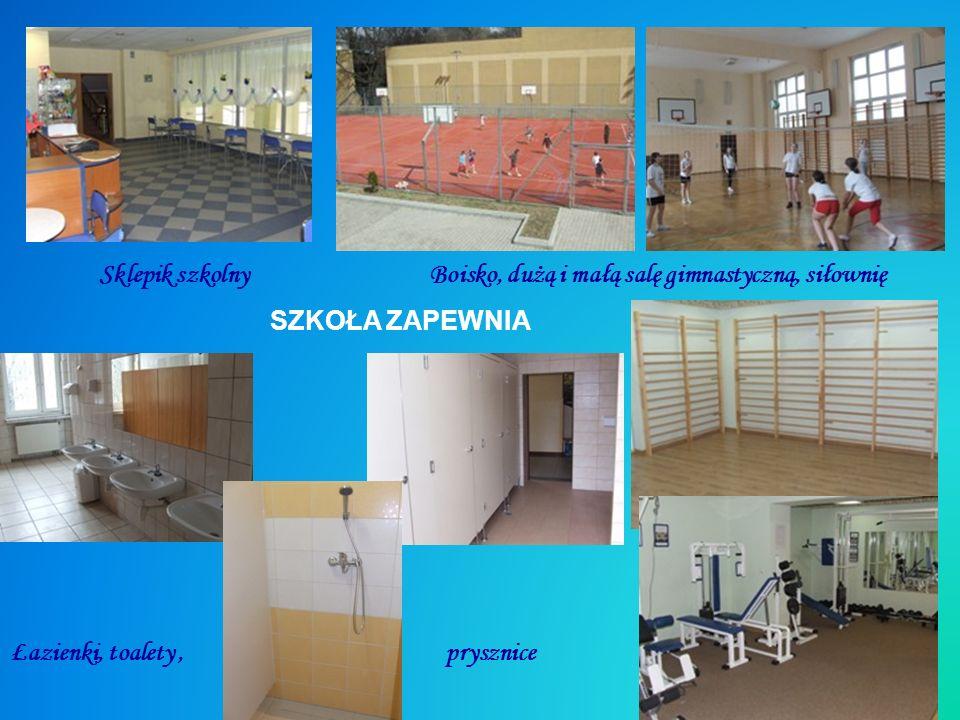 SZKOŁA ZAPEWNIA Sklepik szkolnyBoisko, dużą i małą salę gimnastyczną, siłownię Łazienki, toalety, prysznice