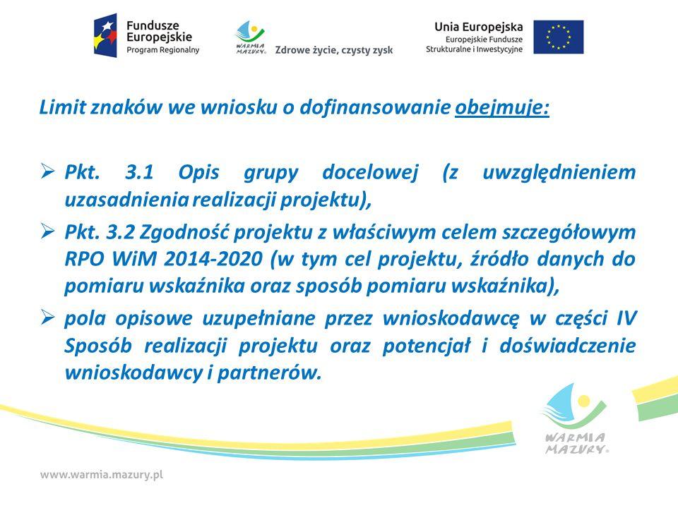 Limit znaków we wniosku o dofinansowanie obejmuje:  Pkt. 3.1 Opis grupy docelowej (z uwzględnieniem uzasadnienia realizacji projektu),  Pkt. 3.2 Zgo