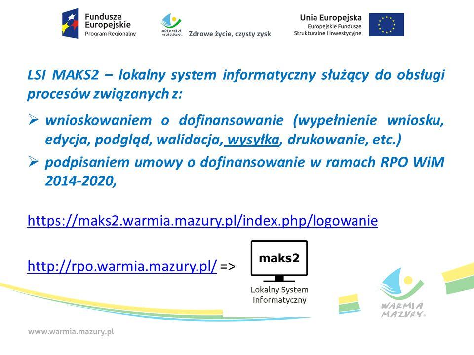 LSI MAKS2 – lokalny system informatyczny służący do obsługi procesów związanych z:  wnioskowaniem o dofinansowanie (wypełnienie wniosku, edycja, podg