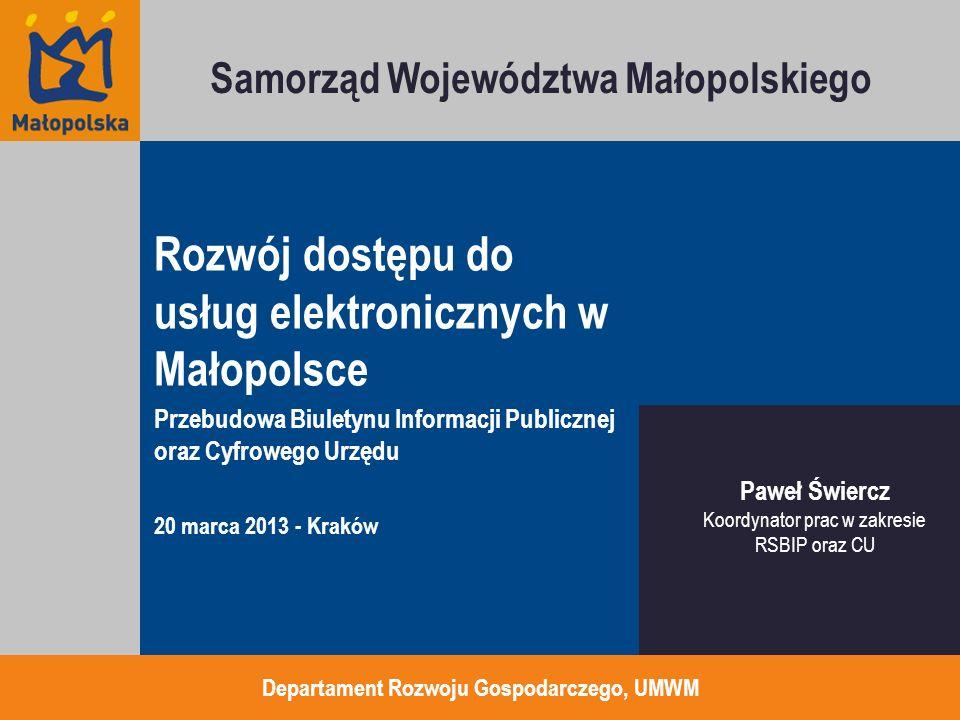 Rozwój dostępu do usług elektronicznych w Małopolsce Przebudowa Biuletynu Informacji Publicznej oraz Cyfrowego Urzędu 20 marca 2013 - Kraków Departame