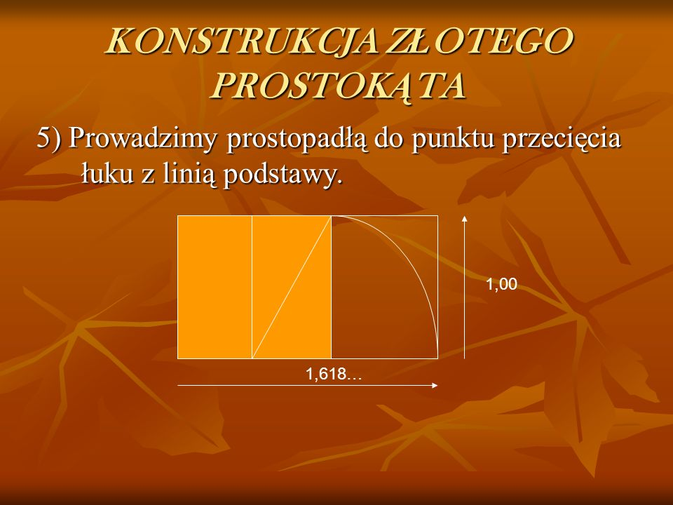 KONSTRUKCJA Z Ł OTEGO PROSTOK Ą TA 3) W jednym prostokącie prowadzimy przekątną. 4) Kreślimy łuk o promieniu równym długości przekątnej prostokąta.