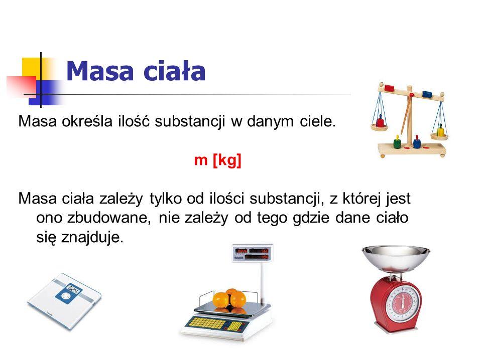 Masa ciała Masa określa ilość substancji w danym ciele.