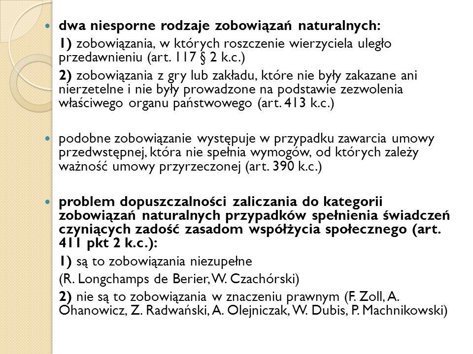 dwa niesporne rodzaje zobowiązań naturalnych: 1) zobowiązania, w których roszczenie wierzyciela uległo przedawnieniu (art. 117 § 2 k.c.) 2) zobowiązan