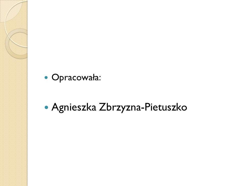 Opracowała: Agnieszka Zbrzyzna-Pietuszko