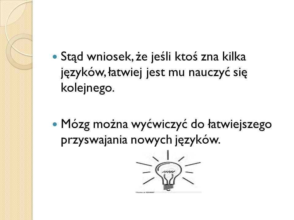 Stąd wniosek, że jeśli ktoś zna kilka języków, łatwiej jest mu nauczyć się kolejnego. Mózg można wyćwiczyć do łatwiejszego przyswajania nowych języków