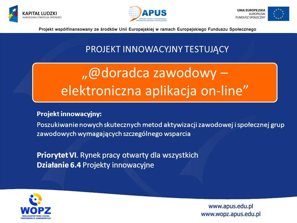 Projekt innowacyjny: Poszukiwanie nowych skutecznych metod aktywizacji zawodowej i społecznej grup zawodowych wymagających szczególnego wsparcia PROJEKT INNOWACYJNY TESTUJĄCY Priorytet VI.
