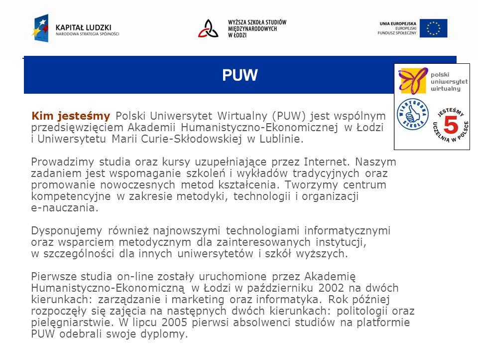 PUW Kim jesteśmy Polski Uniwersytet Wirtualny (PUW) jest wspólnym przedsięwzięciem Akademii Humanistyczno-Ekonomicznej w Łodzi i Uniwersytetu Marii Curie-Skłodowskiej w Lublinie.
