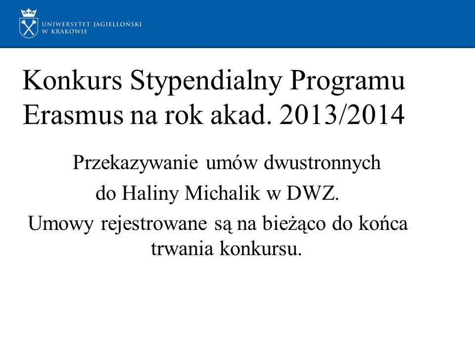 Konkurs Stypendialny Programu Erasmus na rok akad. 2013/2014 Przekazywanie umów dwustronnych do Haliny Michalik w DWZ. Umowy rejestrowane są na bieżąc