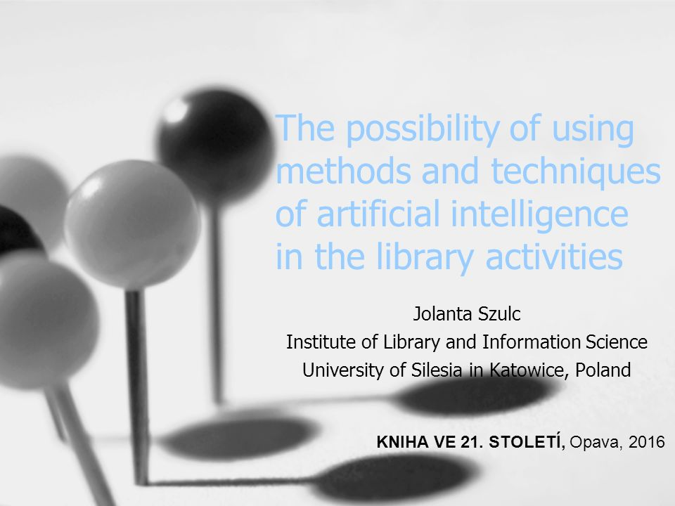 The possibility of using methods and techniques of artificial intelligence in the library activities Jolanta Szulc Institute of Library and Informatio