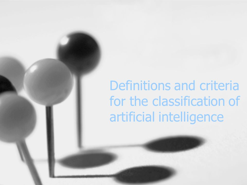Definitions and criteria for the classification of artificial intelligence