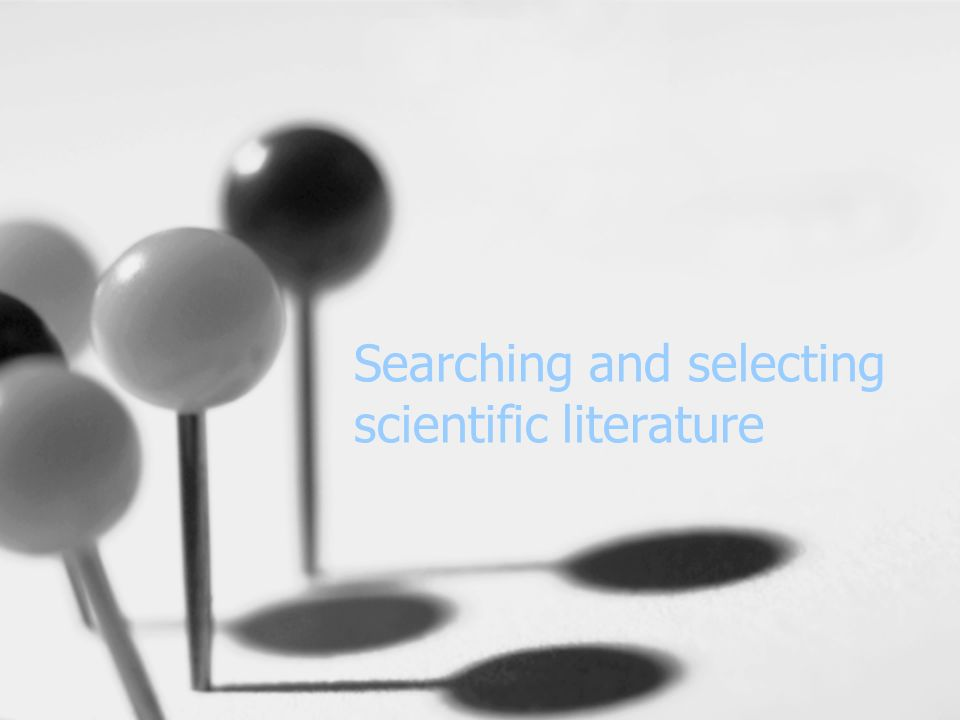Searching and selecting scientific literature