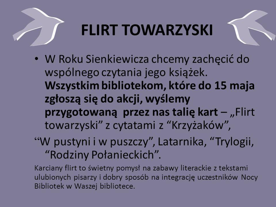 FLIRT TOWARZYSKI W Roku Sienkiewicza chcemy zachęcić do wspólnego czytania jego książek.