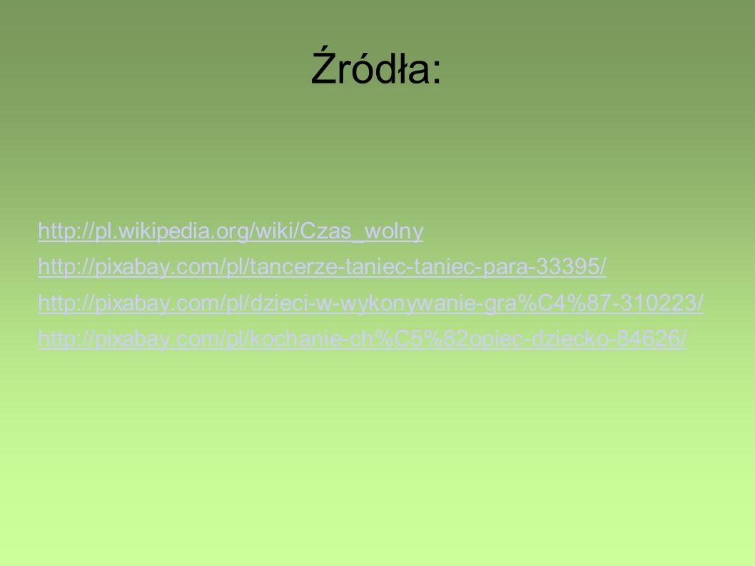 Źródła: http://pl.wikipedia.org/wiki/Czas_wolny http://pixabay.com/pl/tancerze-taniec-taniec-para-33395/ http://pixabay.com/pl/dzieci-w-wykonywanie-gr
