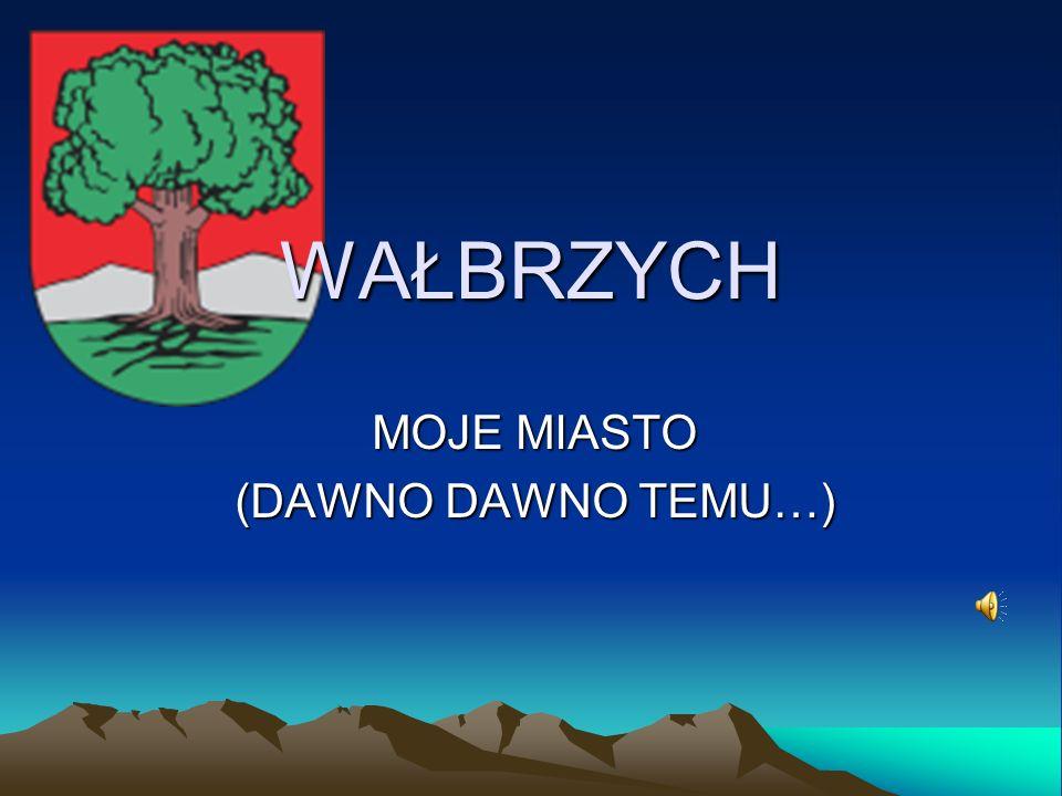 KILKA SŁÓW O MIEŚCIE Wałbrzych położony jest nad rzeką Pełcznicą w Górach Wałbrzyskich, w województwie dolnośląskim.