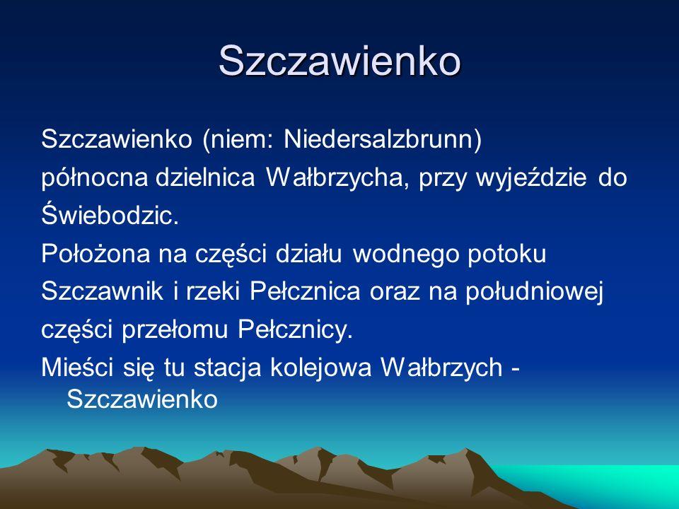 Szczawienko Szczawienko (niem: Niedersalzbrunn) północna dzielnica Wałbrzycha, przy wyjeździe do Świebodzic.