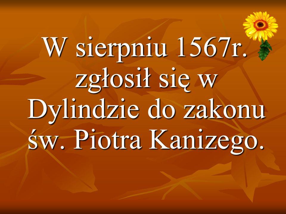 W sierpniu 1567r. zgłosił się w Dylindzie do zakonu św. Piotra Kanizego. W sierpniu 1567r. zgłosił się w Dylindzie do zakonu św. Piotra Kanizego.