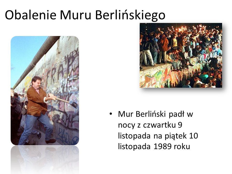 Obalenie Muru Berlińskiego Mur Berliński padł w nocy z czwartku 9 listopada na piątek 10 listopada 1989 roku