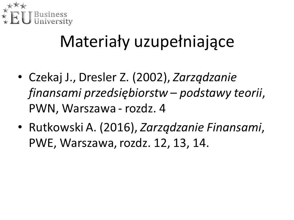 Materiały uzupełniające Czekaj J., Dresler Z. (2002), Zarządzanie finansami przedsiębiorstw – podstawy teorii, PWN, Warszawa - rozdz. 4 Rutkowski A. (