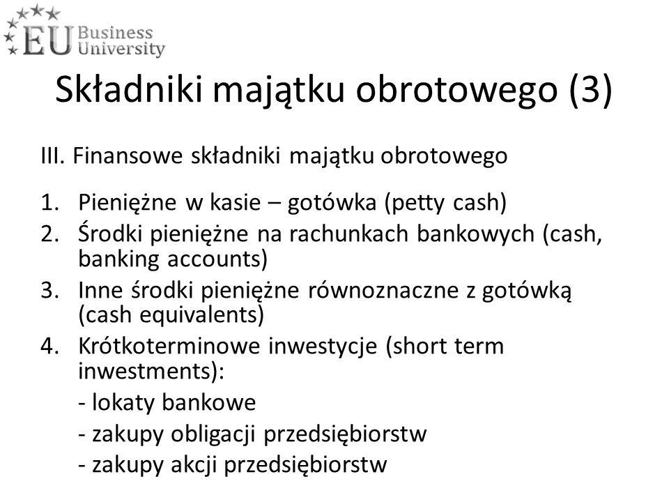 Składniki majątku obrotowego (3) III. Finansowe składniki majątku obrotowego 1.Pieniężne w kasie – gotówka (petty cash) 2.Środki pieniężne na rachunka