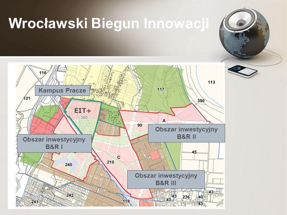 Wrocławski Biegun Innowacji EIT+ Obszar inwestycyjny B&R I Obszar inwestycyjny B&R III Obszar inwestycyjny B&R II Kampus Pracze