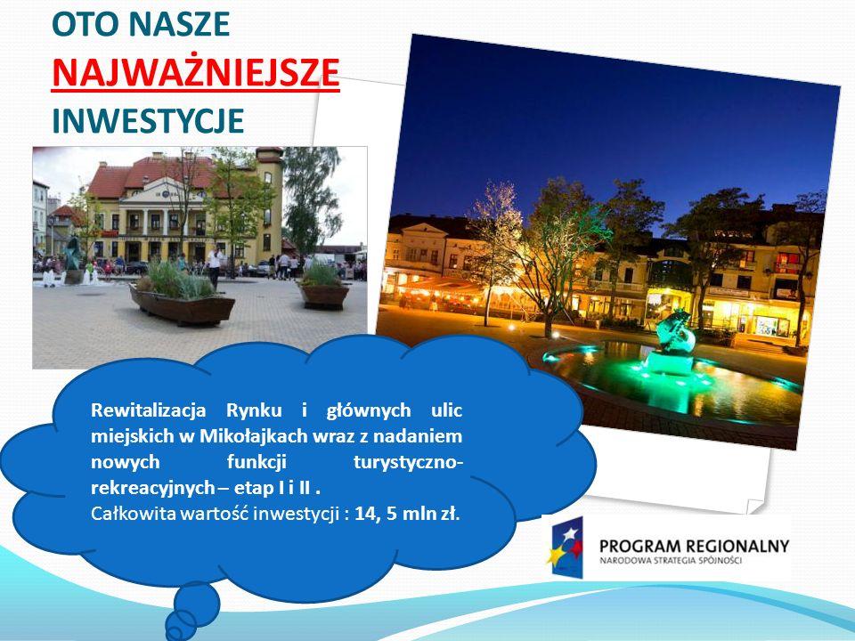 OTO NASZE NAJWAŻNIEJSZE INWESTYCJE Rewitalizacja Rynku i głównych ulic miejskich w Mikołajkach wraz z nadaniem nowych funkcji turystyczno- rekreacyjnych – etap I i II.