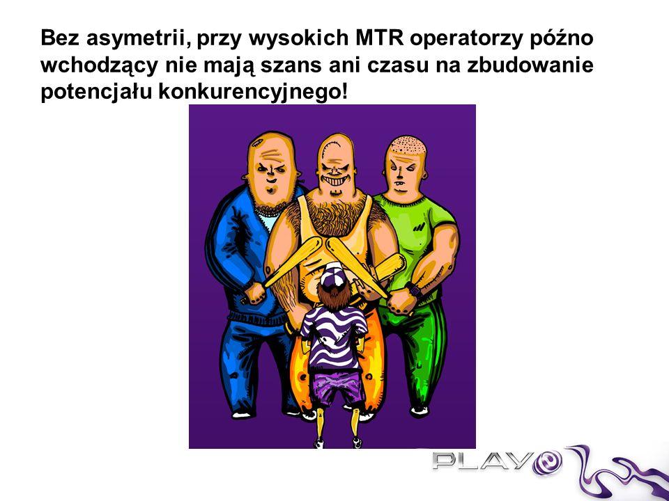 Bez asymetrii, przy wysokich MTR operatorzy późno wchodzący nie mają szans ani czasu na zbudowanie potencjału konkurencyjnego!