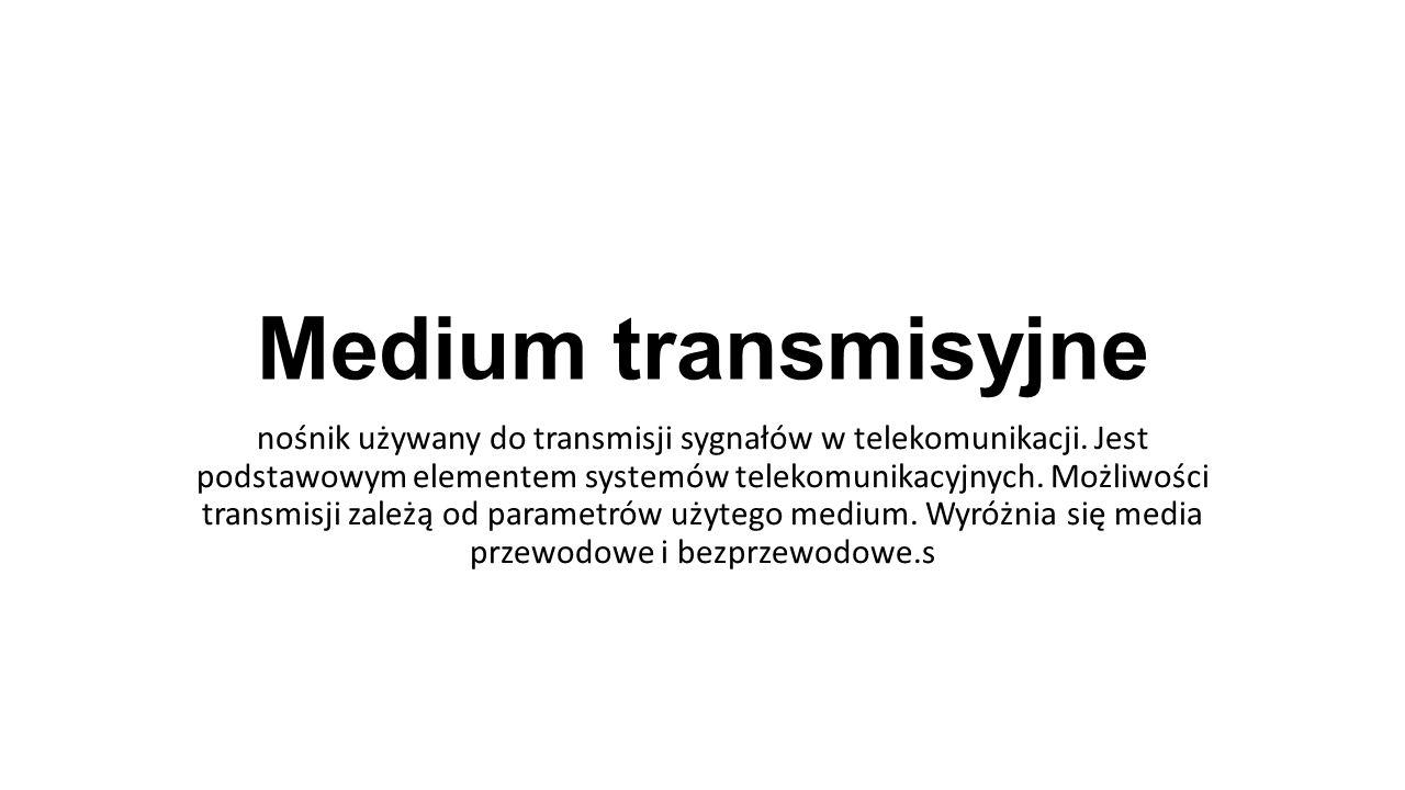 Medium transmisyjne nośnik używany do transmisji sygnałów w telekomunikacji. Jest podstawowym elementem systemów telekomunikacyjnych. Możliwości trans