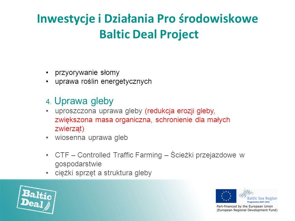 Inwestycje i Działania Pro środowiskowe Baltic Deal Project przyorywanie słomy uprawa roślin energetycznych 4. Uprawa gleby uproszczona uprawa gleby (