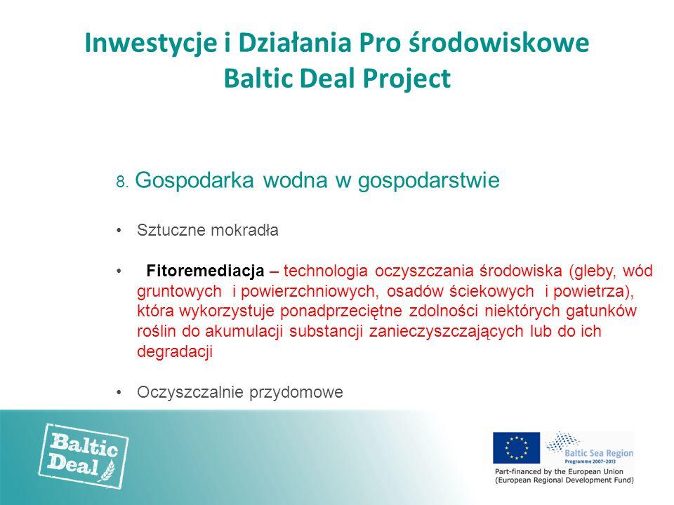 Inwestycje i Działania Pro środowiskowe Baltic Deal Project 8. Gospodarka wodna w gospodarstwie Sztuczne mokradła Fitoremediacja – technologia oczyszc