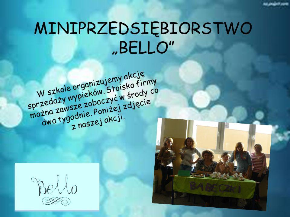 """MINIPRZEDSIĘBIORSTWO """"BELLO"""" W szkole organizujemy akcję sprzedaży wypieków. Stoisko firmy można zawsze zobaczyć w środy co dwa tygodnie. Poniżej zdję"""