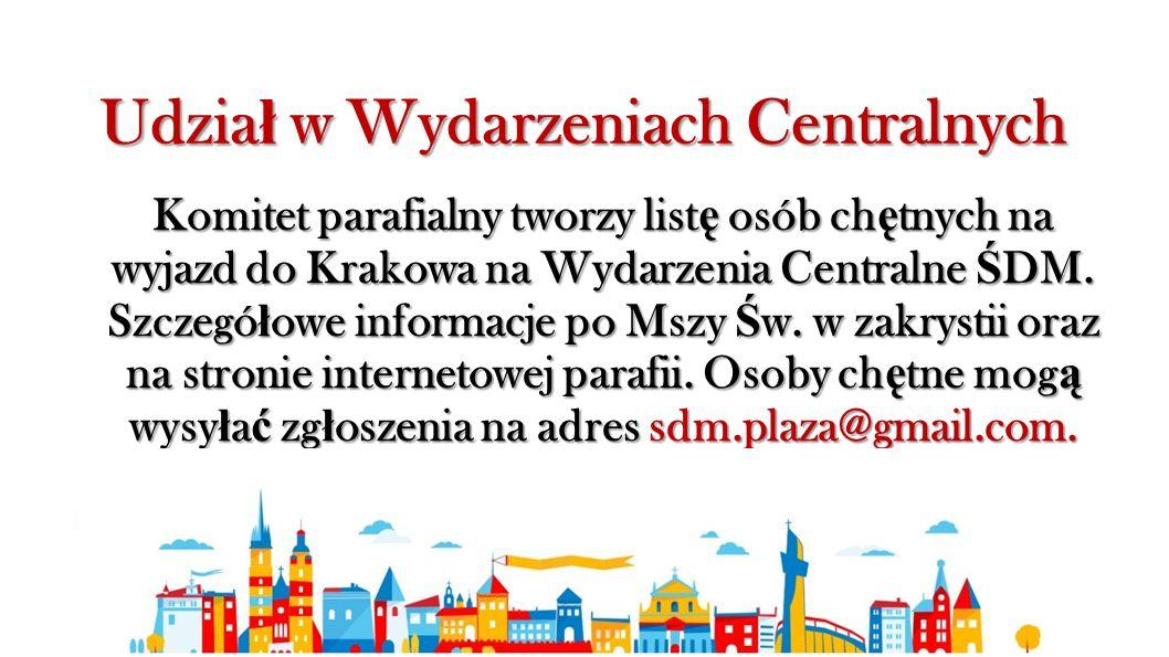 Udzia ł w Wydarzeniach Centralnych Komitet parafialny tworzy list ę osób ch ę tnych na wyjazd do Krakowa na Wydarzenia Centralne Ś DM.