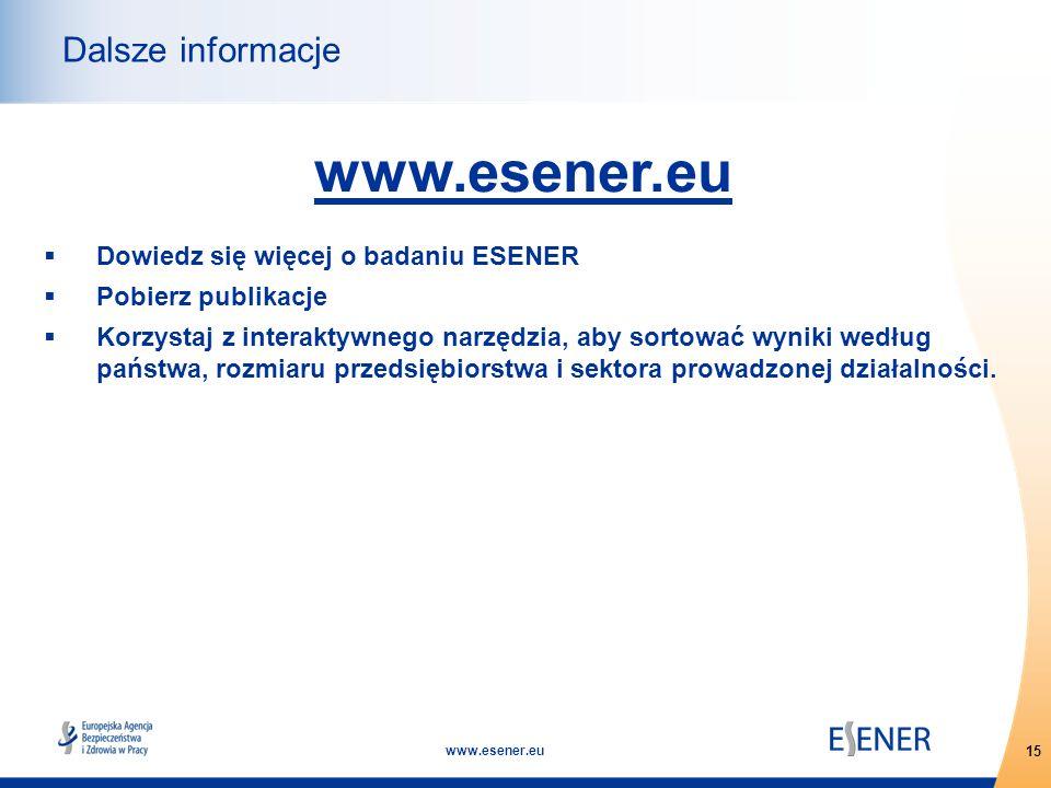 15 www.esener.eu Dalsze informacje www.esener.eu  Dowiedz się więcej o badaniu ESENER  Pobierz publikacje  Korzystaj z interaktywnego narzędzia, ab